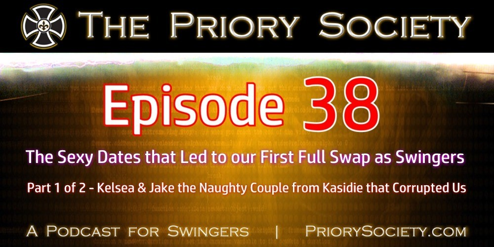A image announcing episode 38 of the priory society, a podcast for swingers. Hear about the dates that led to our first full swap as swingers