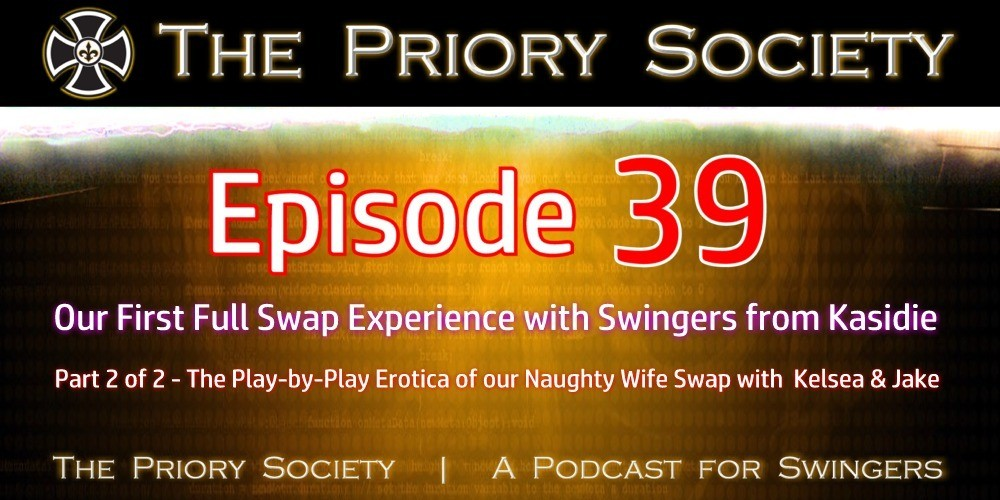Graphic Announcing new podcast episode from the Priory Society, a podcast for swingers. Our first full swap experience with swingers from Kasidie