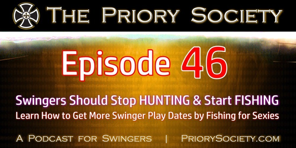 Graphic Announcing a New Podcast Episode by the Priory Society, A Podcast for Swingers. Episode 46 - Swingers Should Stop HUNTING & Start FISHING for Playmates