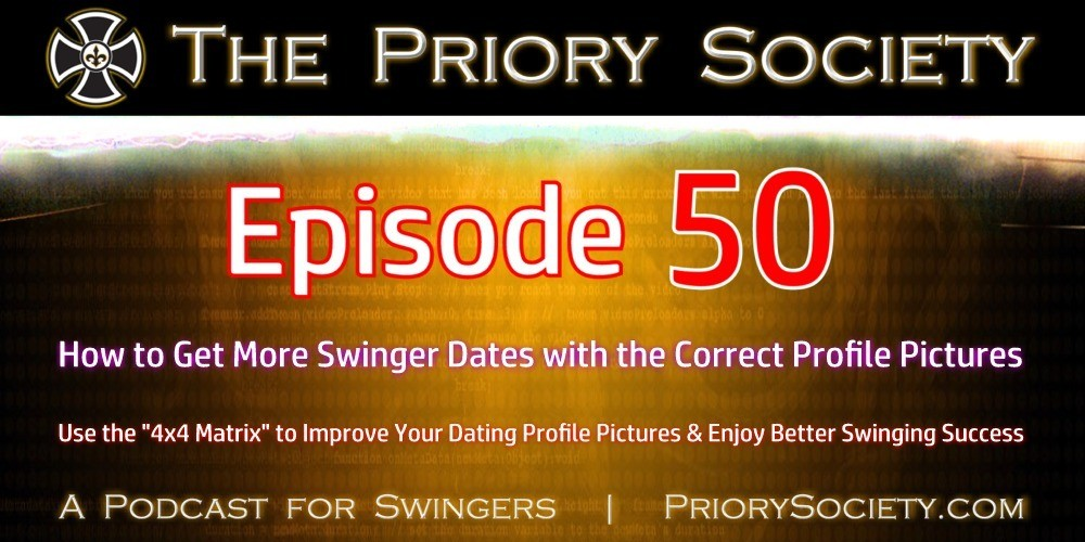 Banner announcing the latest episode 50 of the Priory Society, a Podcast for Swingers. How to get more swinger dates with the correct profile pictures