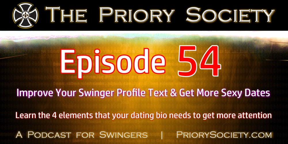 New Episode from the Priory Society Podcast for Swingers. EP 54 How to Improve Your Swinger Profile Text & Get More Sexy Dates